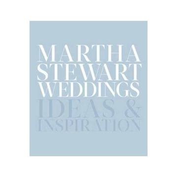 Martha Stewart Weddings: Ideas and Inspiration Hardcover