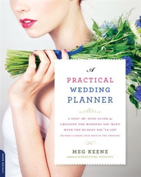 A Practical Wedding Planner: A Step-by-Step Guide to Creating the Wedding You Want with the Budget You've Got (without Losing Your Mind in the Process) - Paperback