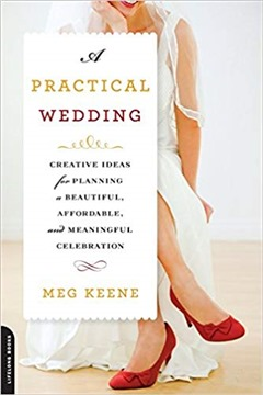 A Practical Wedding: Creative Ideas for Planning a Beautiful, Affordable, and Meaningful Celebration 2nd ed. Edition